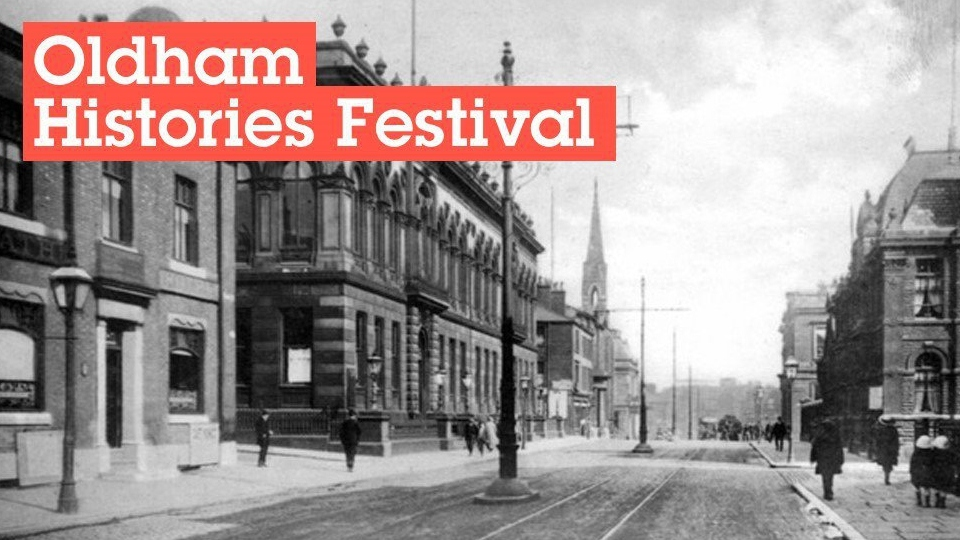 This year the Oldham Histories Festival will be a digital celebration